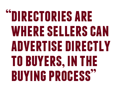 Directories are where buyers can advertise directly to buyers, in the buying process.