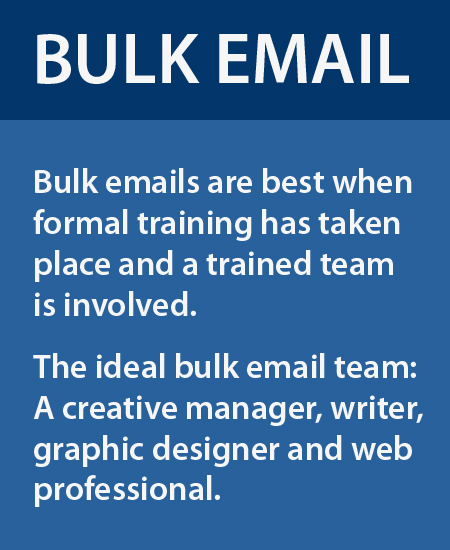 Bulk emails are best with a trained team.