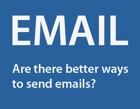 Email. Are there better ways to send emails?