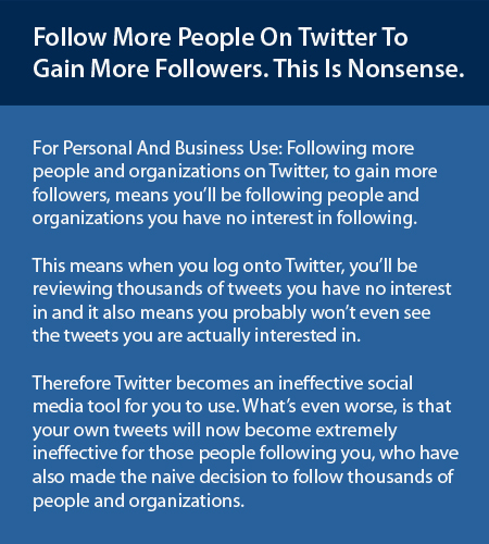 Following more people on Twitter to gain more followers is complete nonsense.