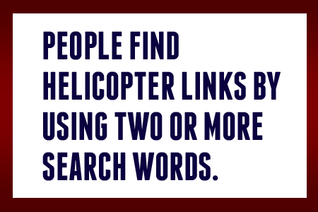 People find Helicopter Links by using two or more earch words.