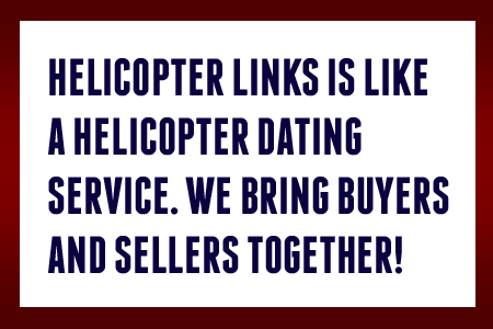 Helicopter Links is like a helicopter dating service. We bring buyers and sellers together.