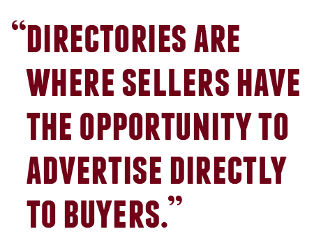 Directories are where sellers have the opportunity to advertise directly to buyers.